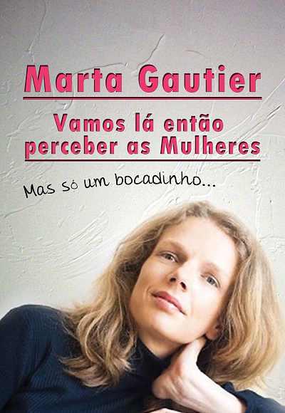 Marta Gautier - Vamos Lá Perceber As Mulheres...