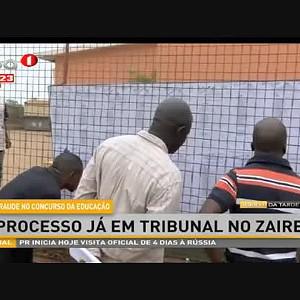 Fraude no concurso da Educação - Processo já em tribunal no Zaire