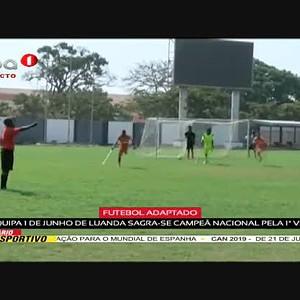 """Futebol adaptado """"Equipa 1 de Junho de Luanda sagra-se campeã nacional"""""""