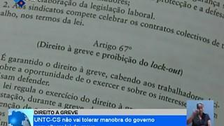 UNTC-CS não vai tolerar manobra do Governo para alterar lei da greve