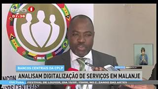 Bancos centrais da CPLP, analisam digitalizac?a?o de servic?os em Malanje
