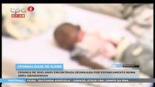 Criminalidade no Sumbe - Crianc?a de dois anos encontrada desmaiada por espancam