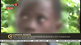 Cuanza Norte - Ma?e acusada de abandonar filhos de 6, 8 e 10 anos em casa