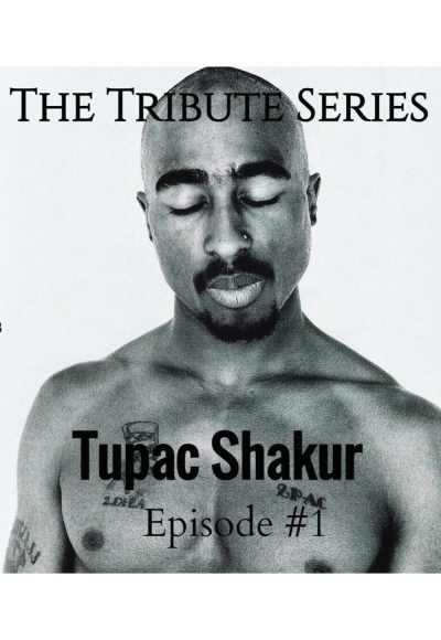 The Tribute Series: Episode #1 Tupac Shakur