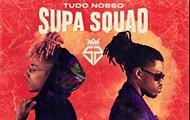 """Supa Squad: """"É Tudo Nosso"""""""