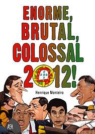 """Henricartoon agora em livro: """"Enorme, Brutal, Colossal 2012!"""""""